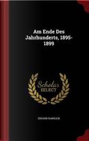 Am Ende Des Jahrhunderts, 1895-1899 by Eduard Hanslick