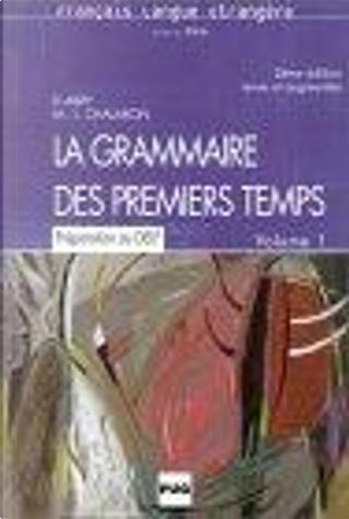 La Grammaire Des Premiers Temps by Marie-Laure Chalaron, Dominique Abry