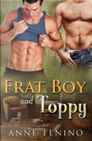 Frat Boy and Toppy by Anne Tenino