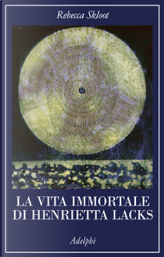 La vita immortale di Henrietta Lacks by Rebecca Skloot
