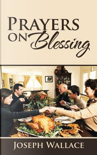 Prayers on Blessing by Joseph Wallace