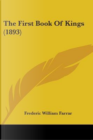 The First Book Of Kings by Frederic William Farrar