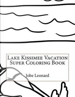 Lake Kissimee Vacation Super Coloring Book by Jobe Leonard