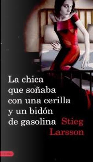 La chica que soñaba con una cerilla y un bidón de gasolina by Stieg Larsson
