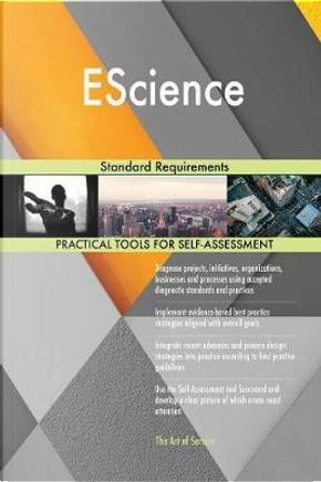 Escience Standard Requirements by Gerardus Blokdyk
