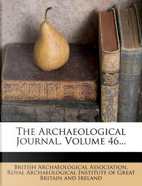 The Archaeological Journal, Volume 46. by British Archaeological Association