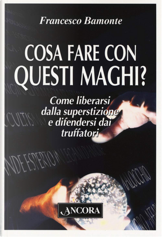 Cosa fare con questi maghi? by Francesco Bamonte