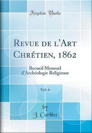 Revue de l'Art Chrétien, 1862, Vol. 6 by J. Corblet