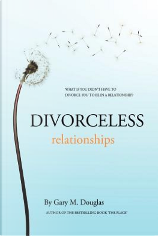 Divorceless Relationships by Gary M. Douglas