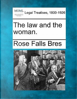 The Law and the Woman. by Rose Falls Bres