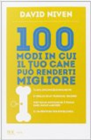 100 modi in cui il tuo cane può renderti migliore by David Niven