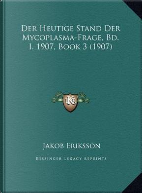 Der Heutige Stand Der Mycoplasma-Frage, Bd. I. 1907, Book 3 (1907) by Jakob Eriksson