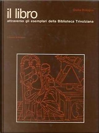 Il libro attraverso gli esemplari della biblioteca Trivulziana by Giulia Bologna