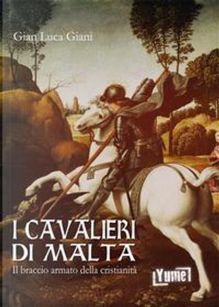 I cavalieri di Malta. Il braccio armato della cristianità by Gian Luca Giani