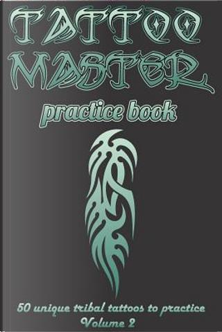 Tattoo master practice book - Volume 2 by Murad Gulali