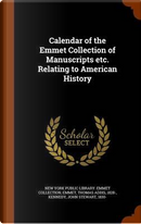 Calendar of the Emmet Collection of Manuscripts Etc. Relating to American History by Thomas Addis Emmet