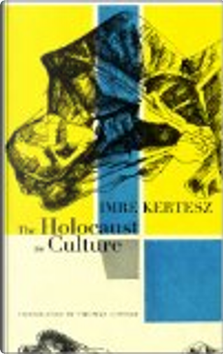 The Holocaust as Culture by Imre Kertesz