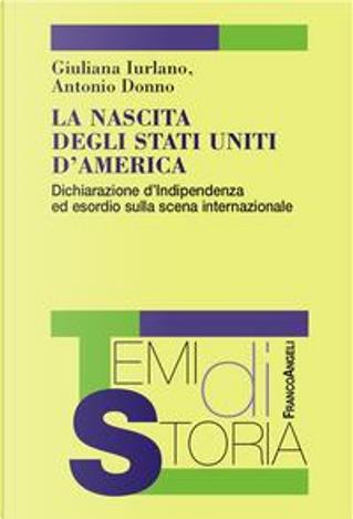 La nascita degli Stati Uniti d'America. Dichiarazione d'Indipendenza ed esordio sulla scena internazionale by Giuliana Iurlano
