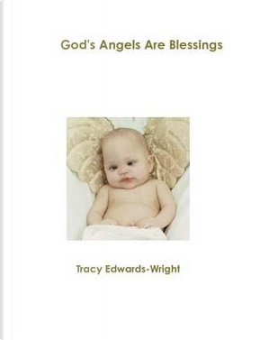 God's Angels Are Blessings by Tracy Edwards-Wright
