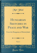 Hungarian Sketches in Peace and War, Vol. 1 by Mór Jókai