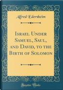 Israel Under Samuel, Saul, and David, to the Birth of Solomon (Classic Reprint) by Alfred Edersheim