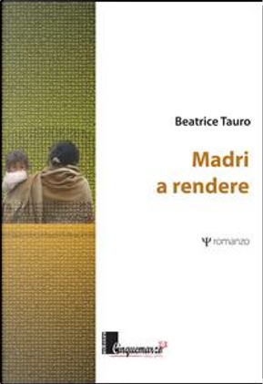 Madri a rendere by Beatrice Tauro