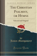 The Christian Psalmist, or Hymns by James Montgomery