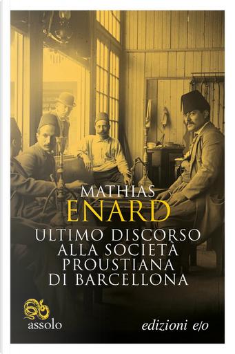 Ultimo discorso alla Società proustiana di Barcellona by Mathias Enard