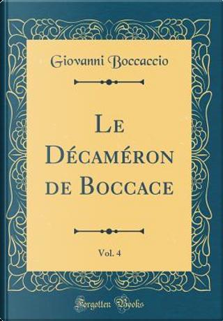 Le Décaméron de Boccace, Vol. 4 (Classic Reprint) by Giovanni Boccaccio