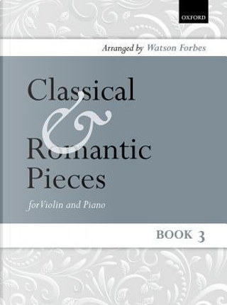 Classical and Romantic Pieces for Violin Book 3 by Watson Forbes