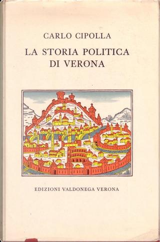 La storia politica di Verona by Carlo Cipolla, Luigi Simeoni