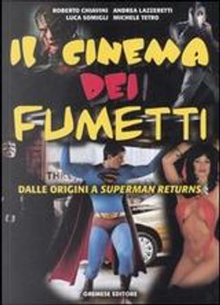 Il cinema dei fumetti by Lazzeretti Andrea, Michele Tetro, Roberto Chiavini, Somigli Luca