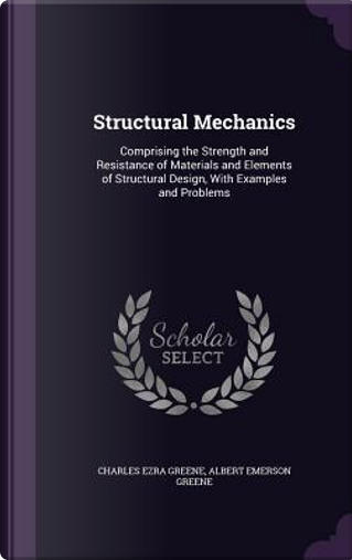 Structural Mechanics by Charles Ezra Greene