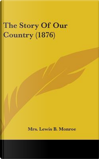 The Story of Our Country (1876) by Mrs Lewis B. Monroe