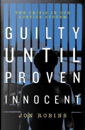 Guilty Until Proven Innocent by Jon Robins