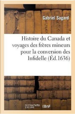 Histoire du Canada et Voyages Que les Freres Mineurs Recollects pour la Conversion des Infidelles by Sagard Gabriel