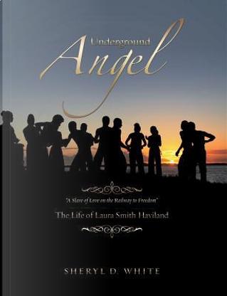 Underground Angel by Sheryl D. White
