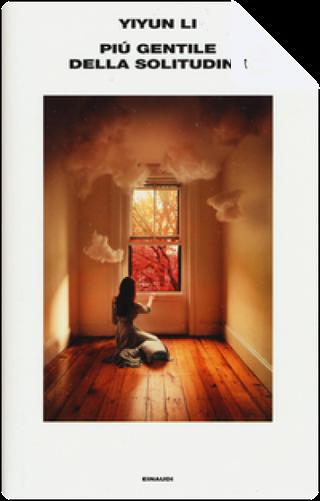 Più gentile della solitudine by Yiyun Li