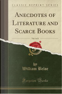 Anecdotes of Literature and Scarce Books, Vol. 1 of 2 (Classic Reprint) by William Beloe
