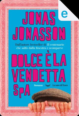 Dolce è la vendetta SpA by Jonas Jonasson