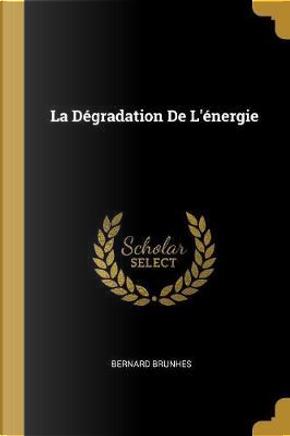 La Dégradation de l'Énergie by Bernard Brunhes