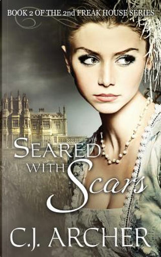 Seared With Scars by C.J. Archer