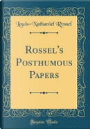 Rossel's Posthumous Papers (Classic Reprint) by Louis-Nathaniel Rossel