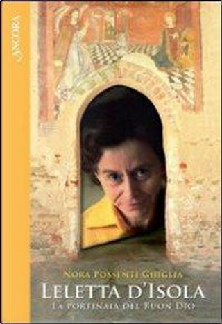 Leletta d'Isola. La portinaia del buon Dio by Nora Possenti Ghiglia