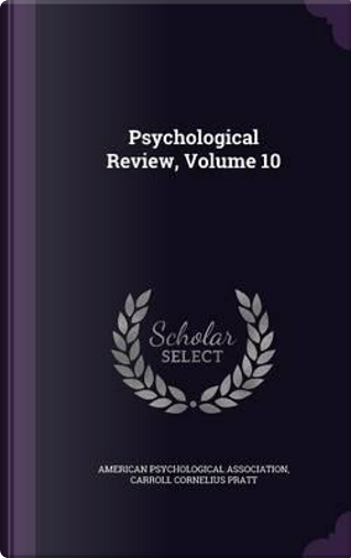 Psychological Review, Volume 10 by American Psychological Association