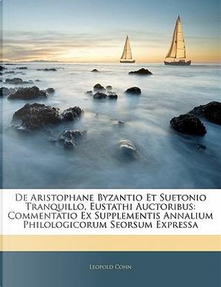 de Aristophane Byzantio Et Suetonio Tranquillo, Eustathi Auc by Leopold Cohn