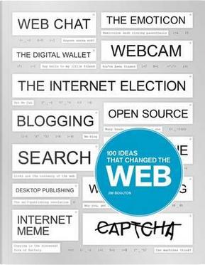 100 Ideas That Changed the Web by Jim Boulton
