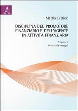 Disciplina del promotore finanziario e dell'agente in attività finanziaria by Mattia Lettieri