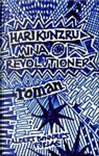 Mina revolutioner by Hari Kunzru