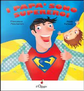 I papà sono supereroi. Ediz. illustrata by Francesca Mascheroni